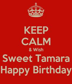 Poster: KEEP CALM & Wish Sweet Tamara Happy Birthday