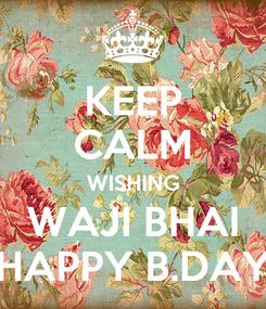 Poster: KEEP CALM WISHING WAJI BHAI HAPPY B.DAY