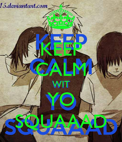 Poster: KEEP CALM WIT YO SQUAAAD
