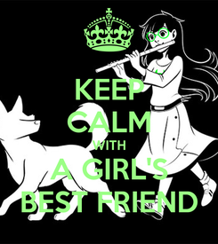 Poster: KEEP CALM WITH A GIRL'S BEST FRIEND