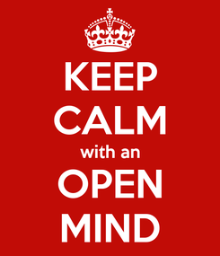 Poster: KEEP CALM with an OPEN MIND