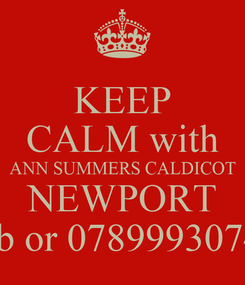 Poster: KEEP CALM with ANN SUMMERS CALDICOT NEWPORT F/b or 07899930744