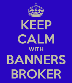 Poster: KEEP CALM WITH BANNERS BROKER