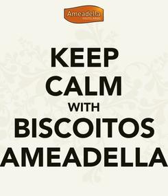 Poster: KEEP CALM WITH BISCOITOS AMEADELLA