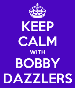 Poster: KEEP CALM WITH BOBBY DAZZLERS