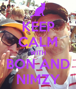 Poster: KEEP CALM WITH BON AND NIMZY