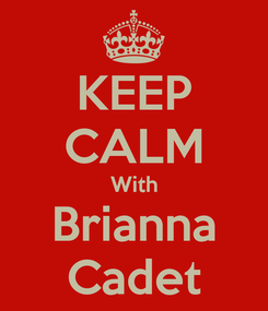 Poster: KEEP CALM With Brianna Cadet