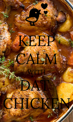 Poster: KEEP CALM WITH DAT  CHICKEN