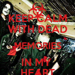 Poster: KEEP CALM WITH DEAD MEMORIES IN MY  HEART