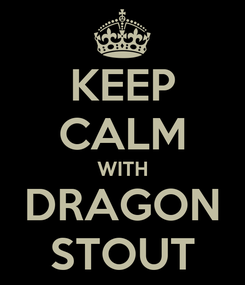 Poster: KEEP CALM WITH DRAGON STOUT