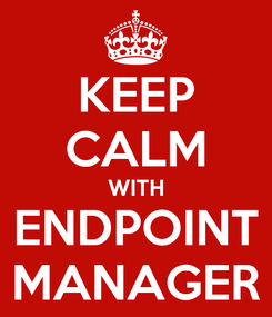 Poster: KEEP CALM WITH ENDPOINT MANAGER