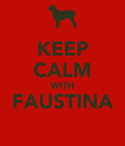 Poster: KEEP CALM WITH FAUSTINA