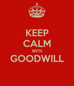 Poster: KEEP CALM WITH GOODWILL