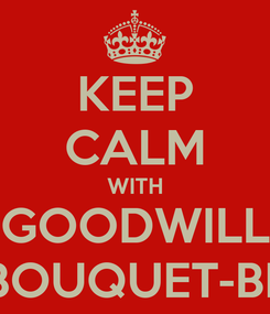 Poster: KEEP CALM WITH GOODWILL MAY BOUQUET-BROWN