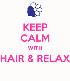 Poster: KEEP CALM WITH HAIR & RELAX
