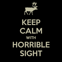 Poster: KEEP CALM WITH HORRIBLE SIGHT