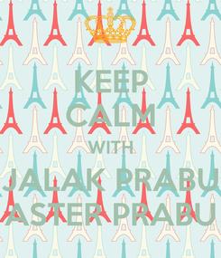 Poster: KEEP CALM WITH JALAK PRABU ASTER PRABU