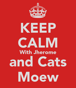 Poster: KEEP CALM With Jherome and Cats Moew