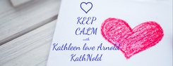 Poster: KEEP CALM with Kathleen love Arnold KathNold