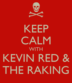 Poster: KEEP CALM WITH KEVIN RED & THE RAKING