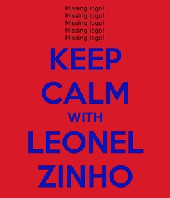 Poster: KEEP CALM WITH LEONEL ZINHO