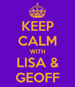 Poster: KEEP CALM WITH LISA & GEOFF