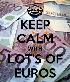 Poster: KEEP CALM WITH LOT'S OF EUROS