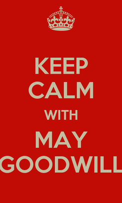 Poster: KEEP CALM WITH MAY GOODWILL