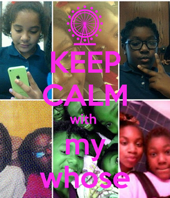 Poster: KEEP CALM with  my whose