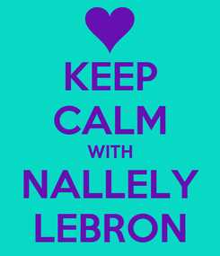 Poster: KEEP CALM WITH NALLELY LEBRON