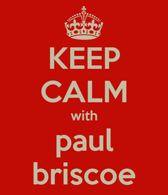 Poster: KEEP CALM with paul briscoe