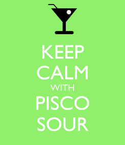 Poster: KEEP CALM WITH PISCO SOUR