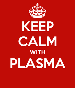 Poster: KEEP CALM WITH PLASMA