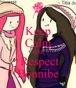 Poster: Keep Calm With  Respect Bonnibe