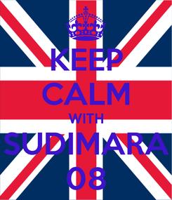 Poster: KEEP CALM WITH SUDIMARA 08