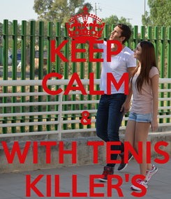 Poster: KEEP CALM & WITH TENIS KILLER'S