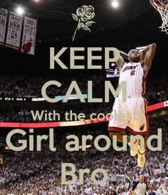 Poster: KEEP CALM With the coolest Girl around Bro