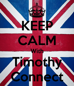 Poster: KEEP CALM With Timothy Connect