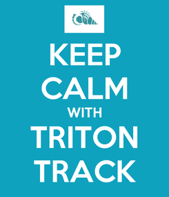 Poster: KEEP CALM WITH TRITON TRACK
