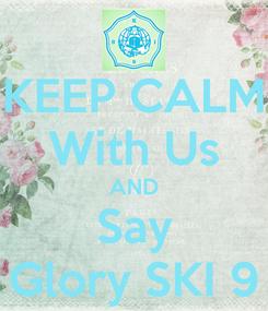 Poster: KEEP CALM With Us AND Say Glory SKI 9