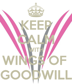 Poster: KEEP CALM WITH WINGS OF  GOODWILL