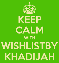 Poster: KEEP CALM WITH WISHLISTBY KHADIJAH