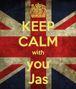 Poster: KEEP CALM with you Jas