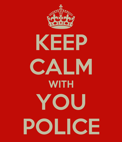 Poster: KEEP CALM WITH YOU POLICE