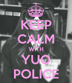 Poster: KEEP CALM WITH YUO POLICE