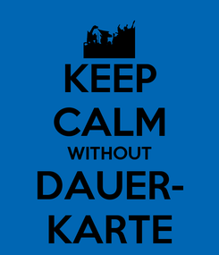 Poster: KEEP CALM WITHOUT DAUER- KARTE