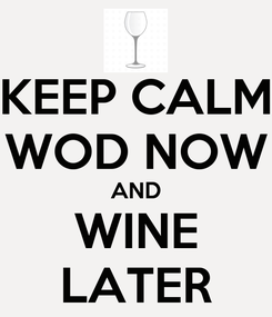 Poster: KEEP CALM WOD NOW AND WINE LATER