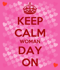 Poster: KEEP CALM WOMAN DAY ON