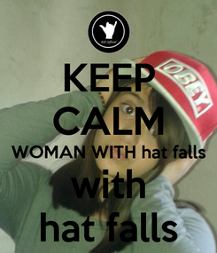 Poster: KEEP CALM WOMAN WITH hat falls with hat falls