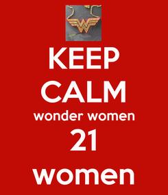 Poster: KEEP CALM wonder women 21 women